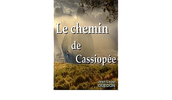 Le chemin de Cassiopée: Nouvelle, aventure, escalade (Les contes du loup) (French Edition) eBook: Jean-Loup Guédon: Amazon.es: Tienda Kindle