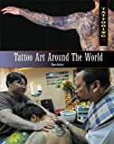 Tattoo Art Around the World, Diane Bailey, 1448846226