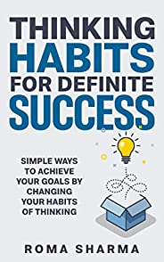 Thinking Habits For Definite Success: Simple Ways to Achieve Your Goals by Changing Your Habits of Thinking (B