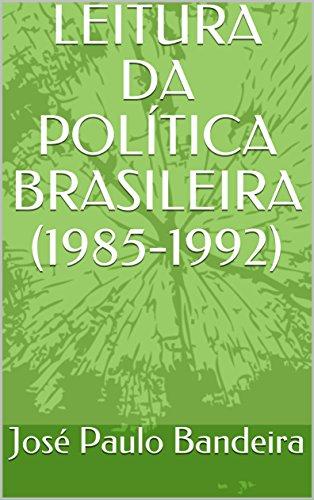 LEITURA DA POLÍTICA BRASILEIRA (1985-1992)