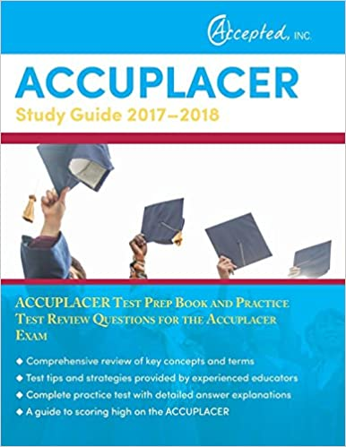 Accuplacer Study Guide 2017-2018: Accuplacer Test Prep Book