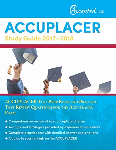 Accuplacer Study Guide 2017-2018: Accuplacer Test Prep Book and Practice Test Review Questions for the Accuplacer Exam