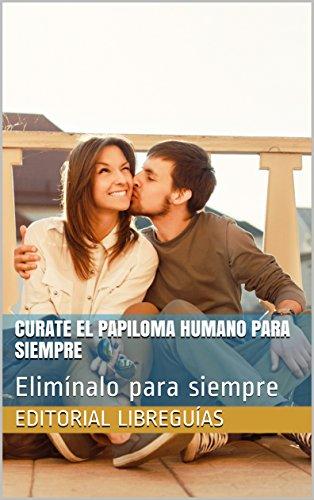 CURATE EL PAPILOMA HUMANO PARA SIEMPRE: Elimínalo para siempre
