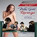 Nikki Gets Revenge: Leading to a New Lifestyle: All American Exhibitionist, Book 4 | Alexis Leitz