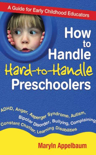- How to Handle Hard-to-Handle Preschoolers: A Guide for Early Childhood Educators