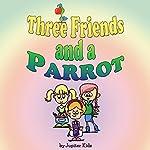 Three Friends and a Parrot |  Jupiter Kids