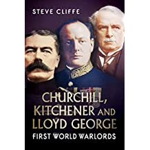 Churchill, Kitchener & Lloyd George – First World Warlords