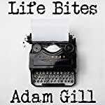 Life Bites | Adam Gill