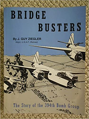 Bridge Busters The Story Of 394th Bomb Group 98th Wing 9th Division Air Force By J Guy Ziegler Paperback 1993