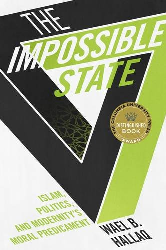 Impossible State  Islam Politics And Modernity's Moral Predicament