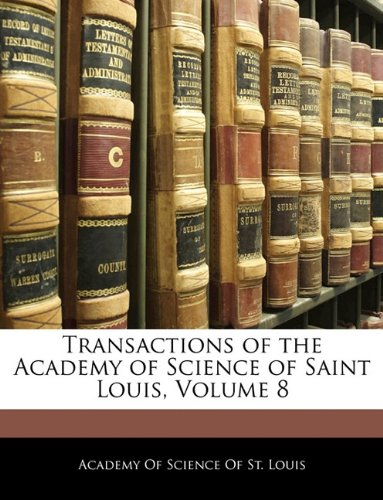 Download Transactions of the Academy of Science of Saint Louis, Volume 8 pdf epub