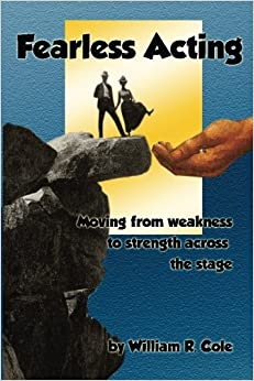 Fearless Acting: Moving from weakness to strength across the stage
