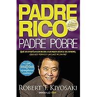 Padre Rico, padre Pobre: Qué les enseñan los ricos a sus hijos acerca del dinero, ¡que los pobres y la clase media no! (CLAVE)