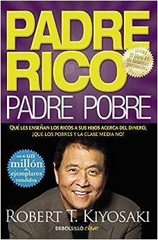Padre Rico, Padre Pobre: Qué Les Enseñan Los Ricos A Sus Hijos Acerca Del Dinero, ¡que Los Pobres Y La Clase Media No! por Robert T. Kiyosaki epub