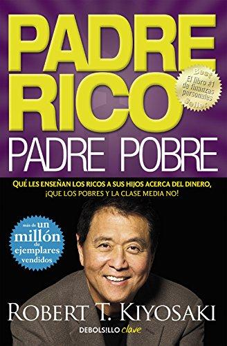 Padre Rico, padre Pobre: Qué les enseñan los ricos a sus hijos acerca del dinero, ¡que los pobres y la clase media no! (CLAVE) Tapa blanda – 4 feb 2016 Robert T. Kiyosaki DEBOLSILLO 846633212X Anthologies