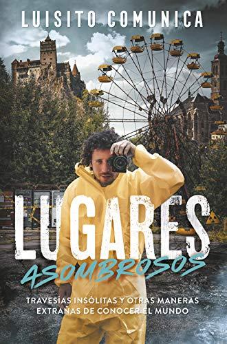 Lugares asombrosos: Travesías insólitas y otras maneras extrañas de conocer el mundo (Sin límites) por Luis Villar (Luisito Comunica)