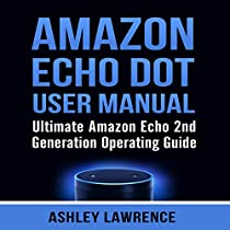 AMAZON ECHO DOT USER MANUAL: ULTIMATE AMAZON ECHO 2ND GENERATION OPERATING GUIDE