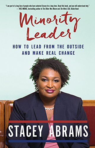 Minority Leader: How to Lead from the Outside and Make Real Change by [Abrams, Stacey]