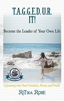 T.A.G.G.E.D. U.R. IT!: Become the Leader of Your Own Life by [Rose, RiTika]