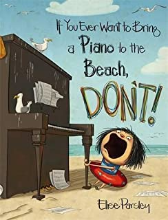 Book Cover: If You Ever Want to Bring a Piano to the Beach, Don't!
