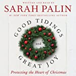 Good Tidings and Great Joy: Protecting the Heart of Christmas | Sarah Palin