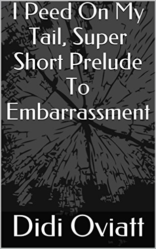 I Peed On My Tail, Super Short Prelude To Embarrassment  (Time Wasters Book 6) by [Oviatt, Didi]