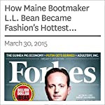 How Maine Bootmaker L.L. Bean Became Fashion's Hottest Company | Clare O'Connor