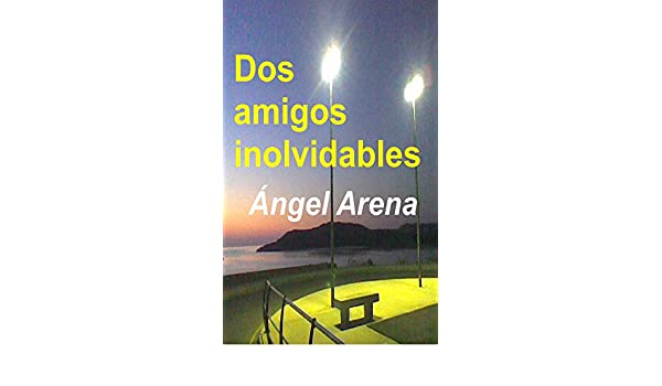 Amazon.com: Dos amigos inolvidables (Spanish Edition) eBook: Ángel Arena: Kindle Store