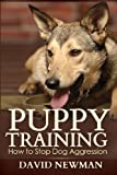 Puppy Training: How to Stop Dog Aggression, David Newman, 149216660X