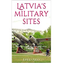 Latvia's military sites: Russian military surplus and other things to do outside Riga (Soviet Union Book 1)