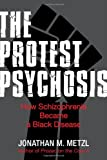 The Protest Psychosis, Jonathan M. Metzl, 0807085928