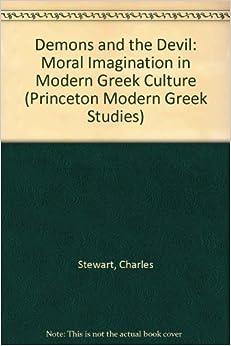 Demons and the Devil: Moral Imagination in Modern Greek Culture (Princeton Modern Greek Studies)