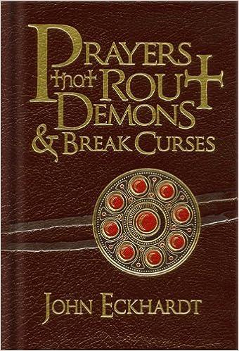 Prayers That Rout Demons And Break Curses John Eckhardt