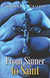 From Sinner to Saint, Thomas L. Griffin, 1462732518