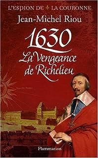 L'espion de la couronne : [1] : 1630, la vengeance de Richelieu