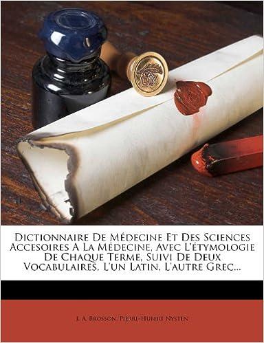 Livre gratuits en ligne Dictionnaire de Medecine Et Des Sciences Accesoires a la Medecine, Avec L'Etymologie de Chaque Terme, Suivi de Deux Vocabulaires, L'Un Latin, L'Autre Grec... epub, pdf