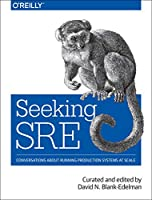 Seeking SRE: Conversations About Running Production Systems at Scale Front Cover