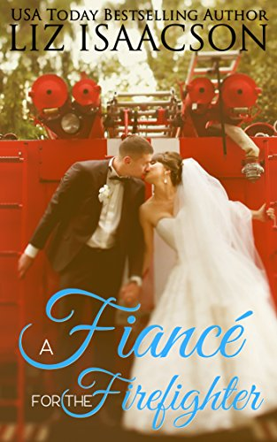 A Fiancé for the Firefighter: A Fuller Family Novel (Brush Creek Brides Book 8)