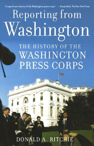 Reporting from Washington: The History of the Washington Press Corps by Donald A. Ritchie (2006-07-27)