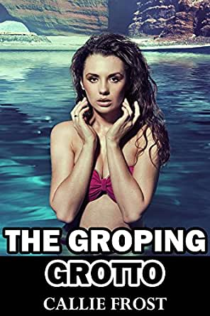 The Groping Grotto - Kindle edition by Callie Frost
