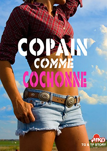 TF & TG Story : Copain comme cochon(ne) (French Edition