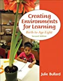 Creating Environments for Learning : Birth to Age Eight, Bullard, Julie, 0132867540