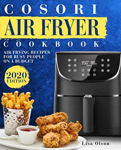 Cosori Air Fryer Cookbook: Air Frying Recipes For Busy People On A Budget by Lisa Olson