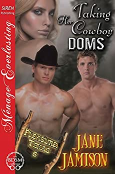 Taking Her Cowboy Doms [Pleasure, Texas 6] (Siren Publishing Menage Everlasting) by [Jamison, Jane]