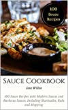 Sauce Cookbook: 100 Sauce Recipes with Modern Sauces and Barbecue Sauces, Including Marinades, Rubs and Mopping