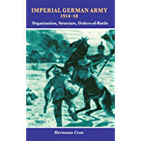Imperial German Army 1914-18: Organisation, Structure, Orders of Battle (English Edition)