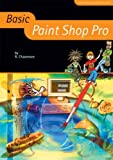 Basic Paint Shop Pro (Basic ICT Skills) by Richard Chasemore (2004-12-31)