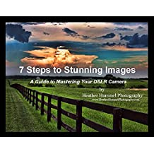 7 Steps to Stunning Images: A Guide to Mastering Your DSLR Camera (English Edition)