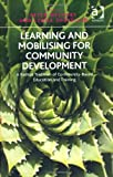 Learning and Mobilising for Community Development : A Radical Tradition of Community Based Education and Training, Shevellar, Lynda and Westoby, Peter, 1409443841