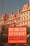 New York State Government : What It Does, How It Works, Ward, Robert B., 091434188X